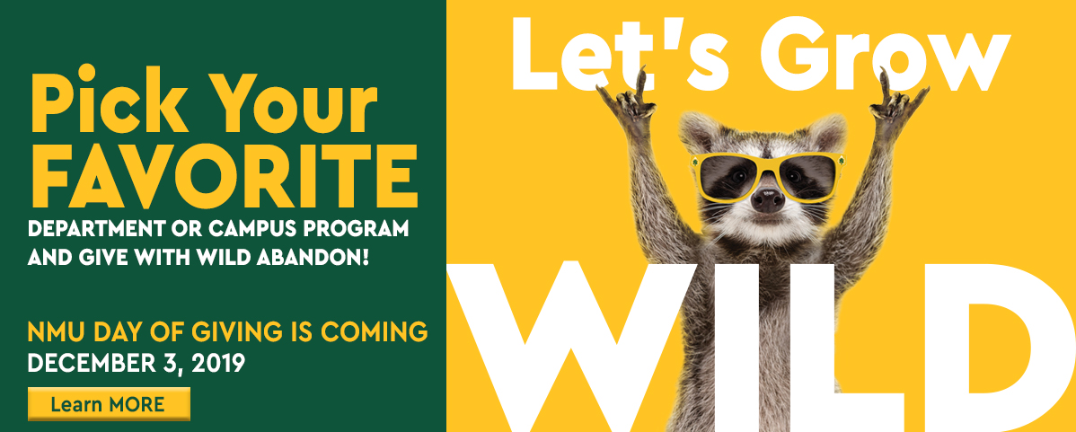 Pick your favorite department or campus program and give with wild abandon! NMU Day of Giving is coming December 3, 2019. Click here to learn more.